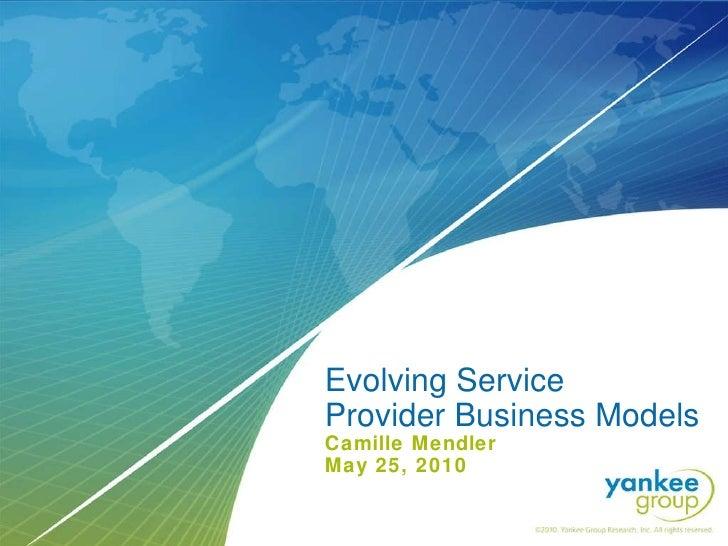 Evolving Service  Provider Business Models Camille Mendler May 25, 2010