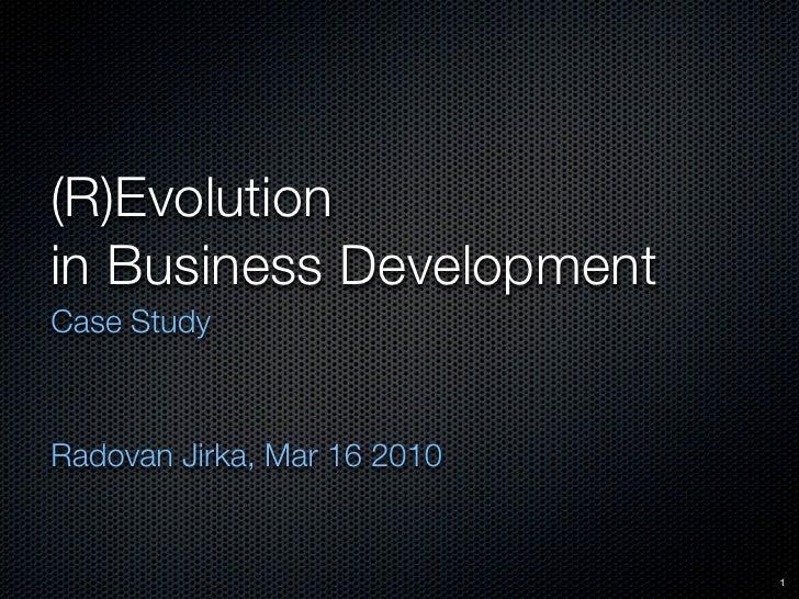 (R)Evolution in Business Development Case Study    Radovan Jirka, Mar 16 2010                                1