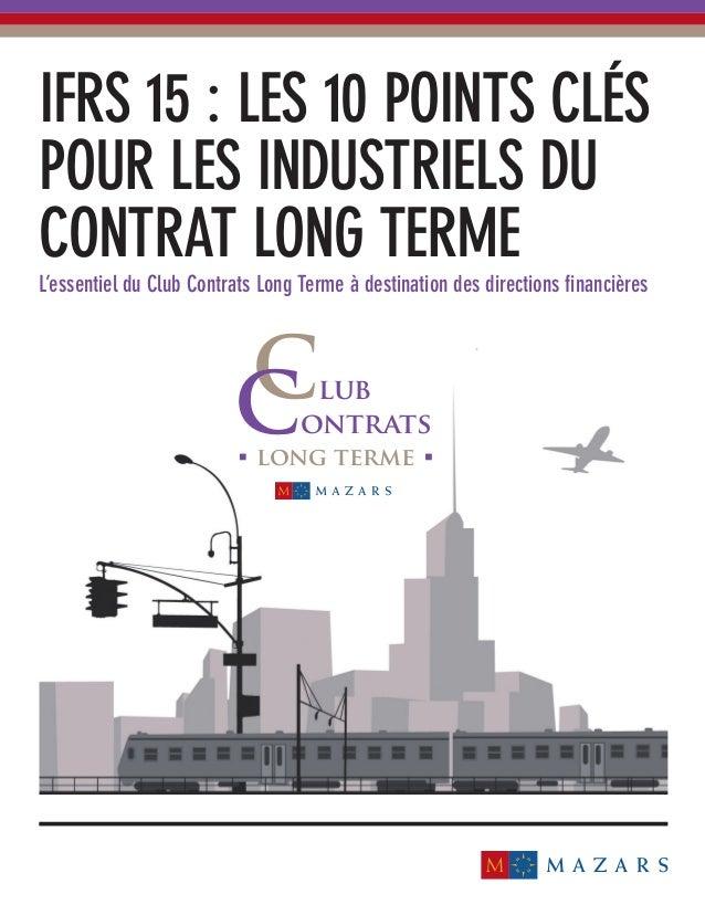 IFRS 15 : LES 10 POINTS CLÉS POUR LES INDUSTRIELS DU CONTRAT LONG TERME L'essentiel du Club Contrats Long Terme à destinat...