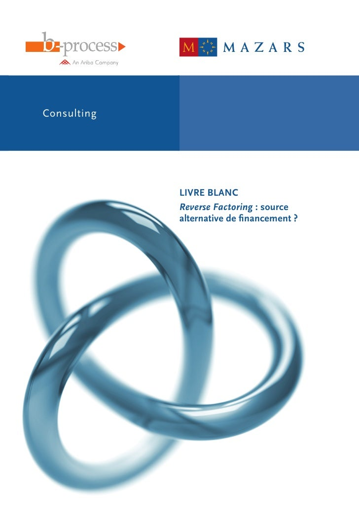 Consulting             LIVRE BLANC             Reverse Factoring : source             alternative de financement ?