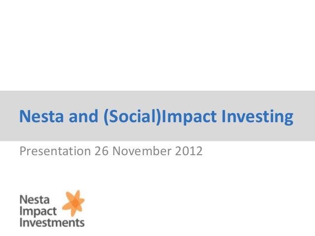 Nesta and (Social)Impact Investing Presentation 26 November 2012