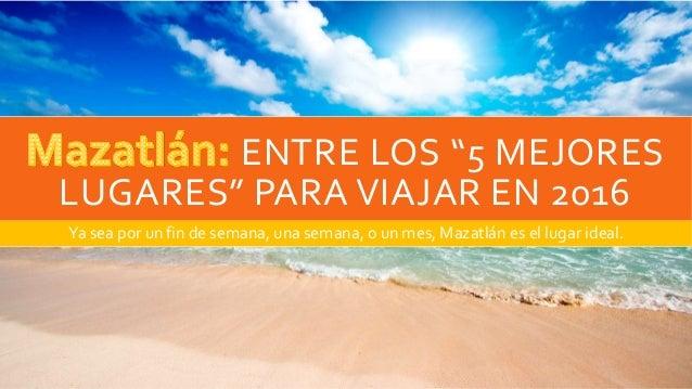 """ENTRE LOS """"5 MEJORES LUGARES"""" PARA VIAJAR EN 2016 Ya sea por un fin de semana, una semana, o un mes, Mazatlán es el lugar ..."""