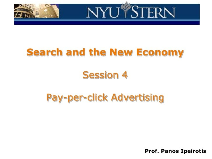 Search and the New EconomySession 4Pay-per-click Advertising<br />Prof. Panos Ipeirotis<br />