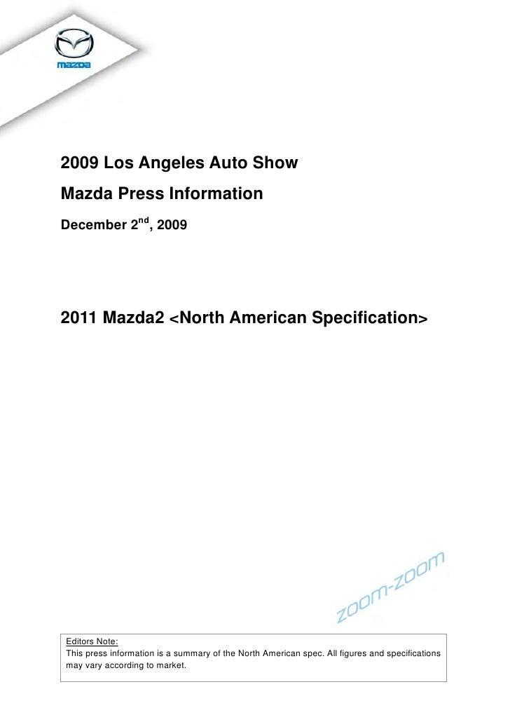 2009 Los Angeles Auto Show Mazda Press Information December 2nd, 2009     2011 Mazda2 <North American Specification>     E...