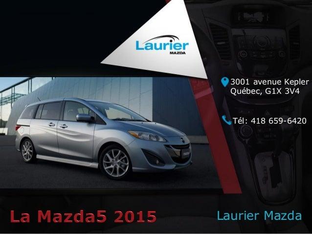 Laurier Mazda 3001 avenue Kepler Québec, G1X 3V4 Tél: 418 659-6420