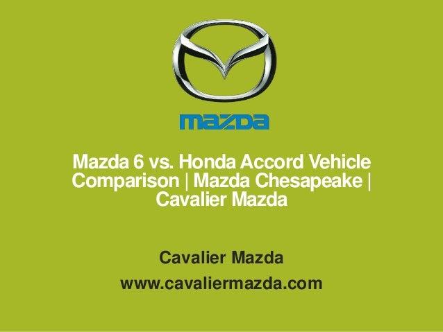 Mazda 6 vs. Honda Accord Vehicle Comparison | Mazda Chesapeake | Cavalier Mazda Cavalier Mazda www.cavaliermazda.com