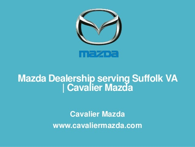 Mazda Dealership serving Suffolk VA | Cavalier Mazda Cavalier Mazda www.cavaliermazda.com