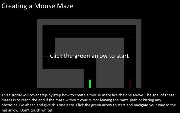 Creating a Mouse Maze This tutorial will cover step-by-step how to create a mouse maze like the one above. The goal of the...