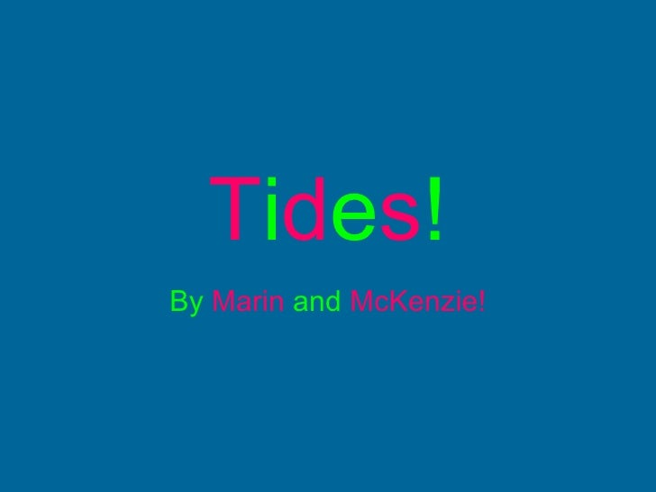 T i d e s ! By   Marin  and  McKenzie!