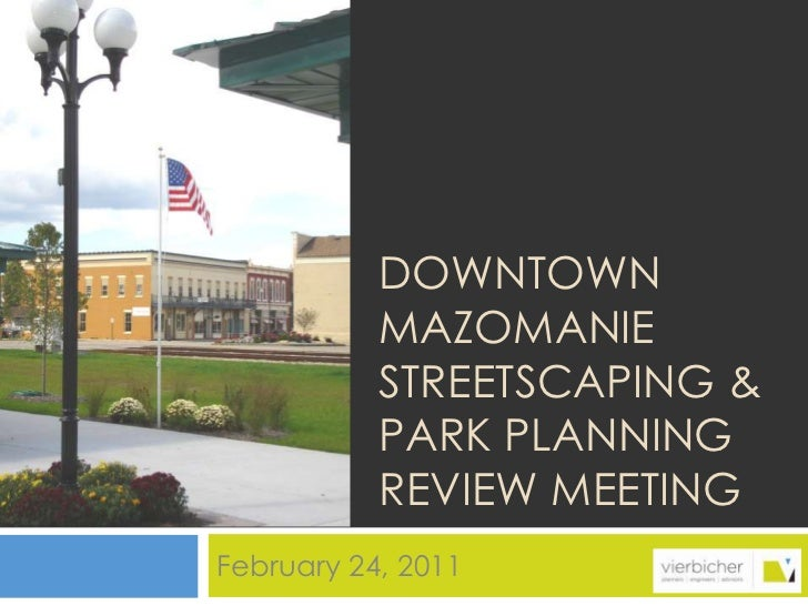 Downtown mazoMANIE Streetscaping & park planning REVIEW meeting<br />February 24, 2011<br />