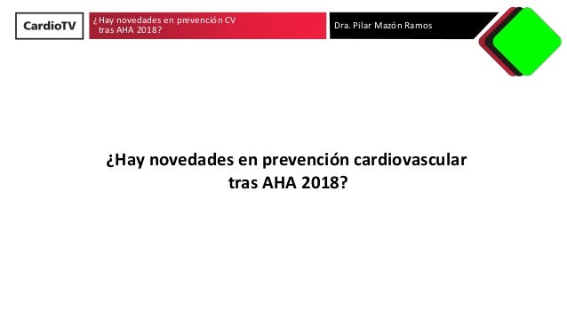 ¿Hay novedades en prevención CV tras AHA 2018? Dra. Pilar Mazón Ramos ¿Hay novedades en prevención cardiovascular tras AHA...