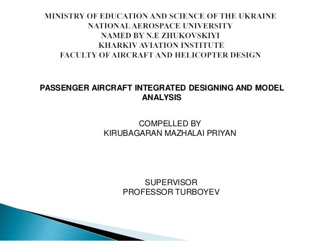 PASSENGER AIRCRAFT INTEGRATED DESIGNING AND MODEL                     ANALYSIS                   COMPELLED BY            K...