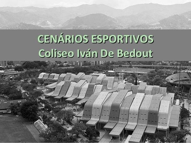 CENÁRIOS ESPORTIVOSCENÁRIOS ESPORTIVOS Coliseo Iván De BedoutColiseo Iván De Bedout