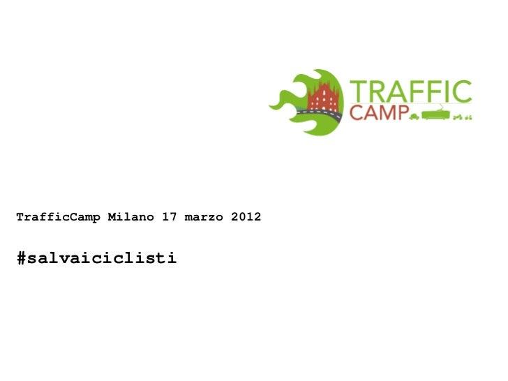 TrafficCamp Milano 17 marzo 2012#salvaiciclisti
