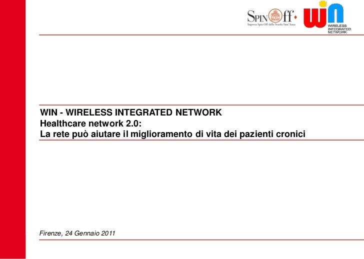 WIN - WIRELESS INTEGRATED NETWORK    Healthcare network 2.0:    La rete può aiutare il miglioramento di vita dei pazienti ...
