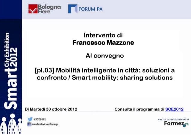 Smartmobility:sharing solutions     IlpuntodivistadiACI           FrancescoMazzone            Bologna, 30 Ottobre ...