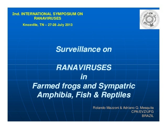 Surveillance onSurveillance on RANAVIRUSESRANAVIRUSES 2nd. INTERNATIONAL SYMPOSIUM ON RANAVIRUSES Knoxville, TN – 27-28 Ju...