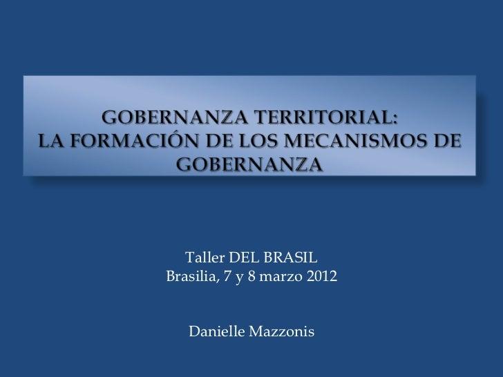 Taller DEL BRASILBrasilia, 7 y 8 marzo 2012   Danielle Mazzonis