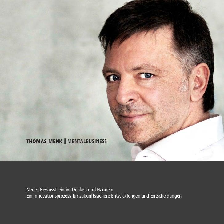 THOMAS MENK || MENTALBUSINESSNeues Bewusstsein im Denken und HandelnEin Innovationsprozess für zukunftssichere Entwicklung...