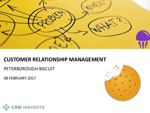 CUSTOMER RELATIONSHIP MANAGEMENT PETERBOROUGH BISCUIT 08 FEBRUARY 2017