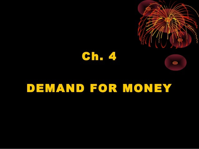 demand for money No proposition in macroeconomics has received more attention than that there  exists, at the level of the aggregate economy, a stable demand for money.