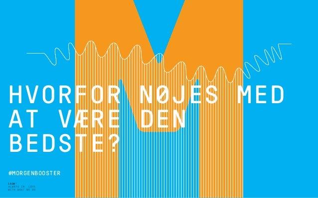 1508™ #MORGENBOOSTER HVORFOR NØJES MED AT VÆRE DEN BEDSTE?