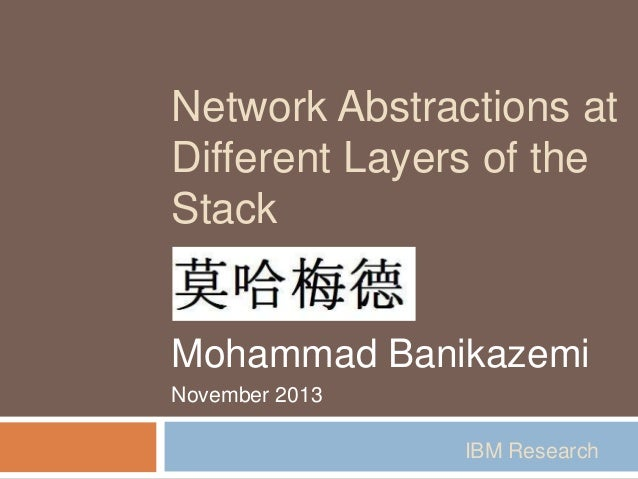 Network Abstractions at Different Layers of the Stack  Mohammad Banikazemi November 2013 IBM Research