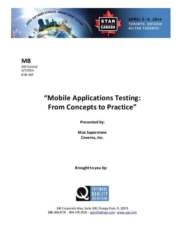 """MB AMTutorial 4/7/2014 8:30 AM """"Mobile Applications Testing: From Concepts to Practice"""" Presented by: Max Saperstone Cover..."""