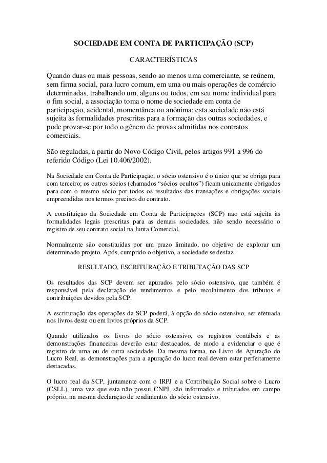 SOCIEDADE EM CONTA DE PARTICIPAÇÃO (SCP)                              CARACTERÍSTICASQuando duas ou mais pessoas, sendo ao...