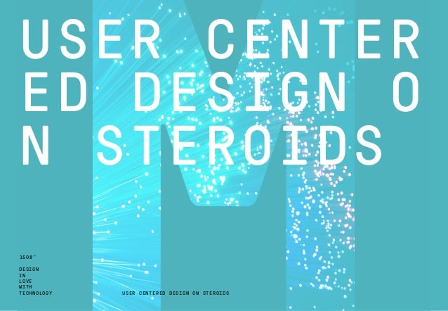 DESIGN IN LOVE WITH TECHNOLOGY 1508™ USER CENTER ED DESIGN O N STEROIDS USER CENTERED DESIGN ON STEROIDS