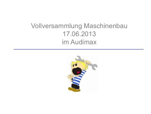 Vollversammlung Maschinenbau17.06.2013im Audimax