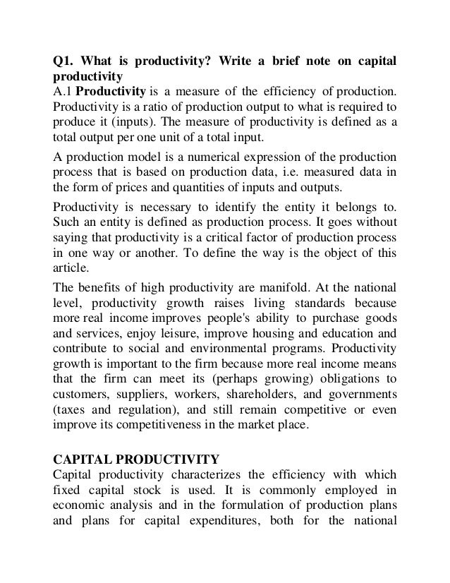 Q1. What is productivity? Write a brief note on capital productivity A.1 Productivity is a measure of the efficiency of pr...