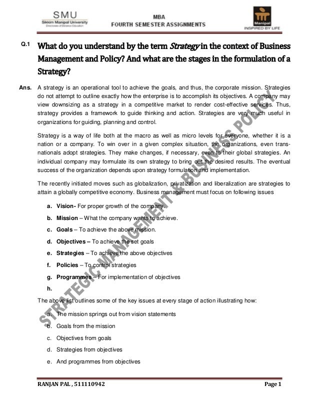 Q.1    What do you understand by the term Strategy in the context of Business       Management and Policy? And what are th...