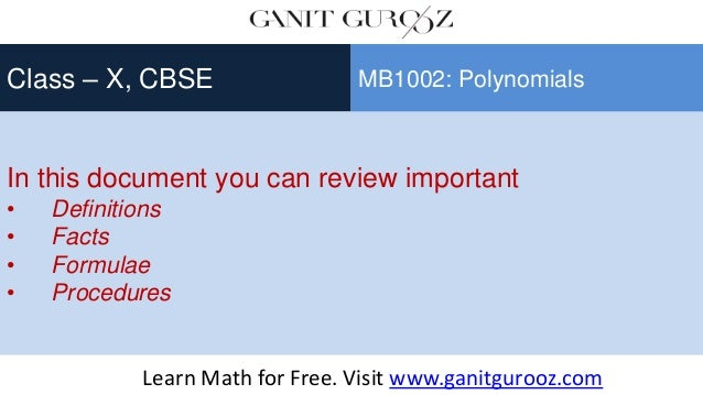 In this document you can review important • Definitions • Facts • Formulae • Procedures Class – X, CBSE MB1002: Polynomial...
