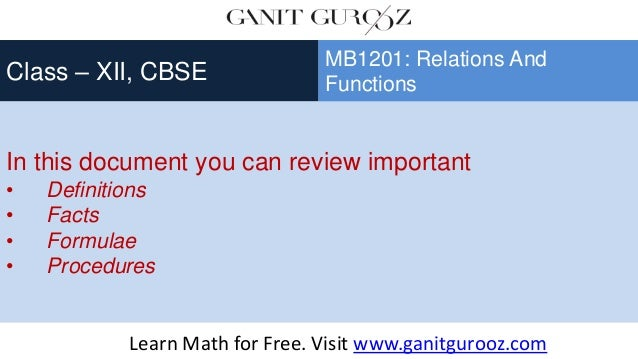 In this document you can review important • Definitions • Facts • Formulae • Procedures Class – XII, CBSE MB1201: Relation...