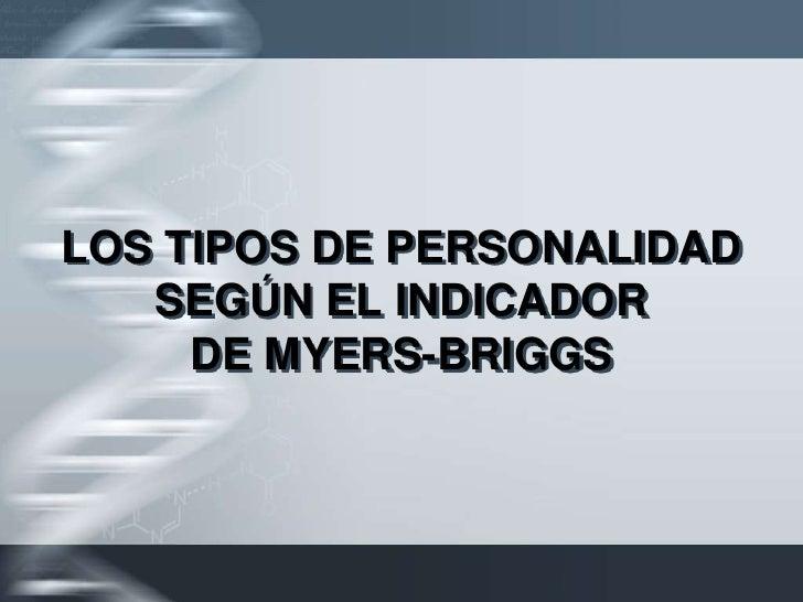 LOS TIPOS DE PERSONALIDAD   SEGÚN EL INDICADOR     DE MYERS-BRIGGS