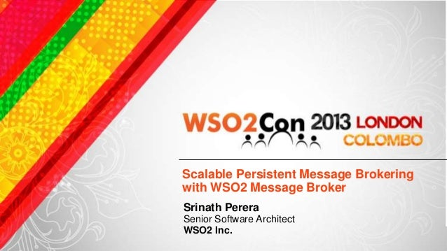 Scalable Persistent Message Brokeringwith WSO2 Message BrokerSrinath PereraSenior Software ArchitectWSO2 Inc.