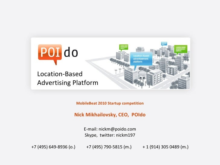 MobileBeat 2010 Startup competition Nick Mikhailovsky, CEO,  POIdo E-mail: nickm@poido.com Skype,  twitter: nickm197 +7 (4...
