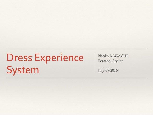 Dress Experience System Naoko KAWACHI Personal Stylist July-09-2016