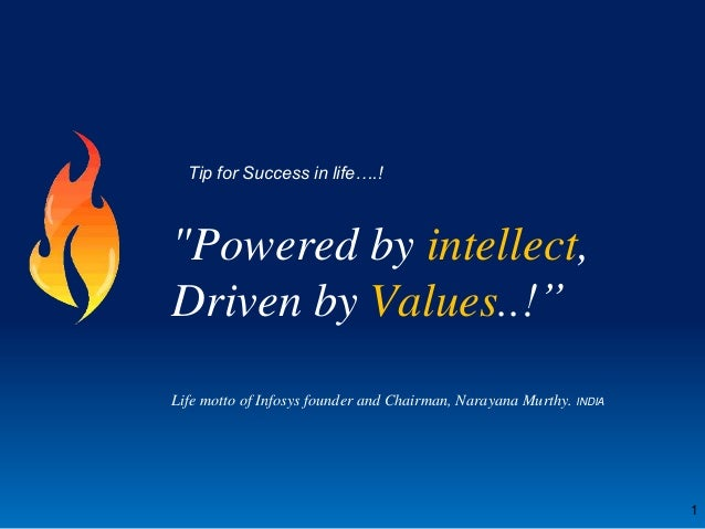 "Tip for Success in life….!  ""Powered by intellect, Driven by Values..!"" Life motto of Infosys founder and Chairman, Naraya..."