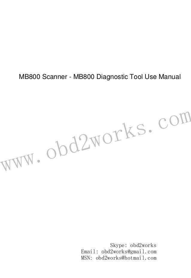 www.obd2works.com MB800 Scanner - MB800 Diagnostic Tool Use Manual Skype: obd2works Email: obd2works@gmail.com MSN: obd2wo...