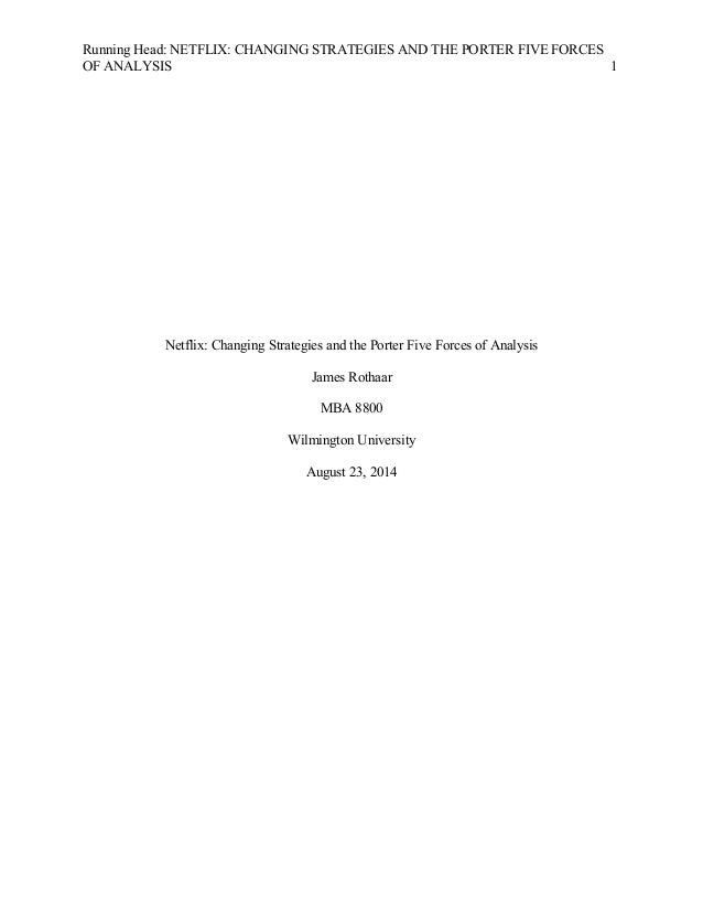Running Head: NETFLIX: CHANGING STRATEGIES AND THE PORTER FIVE FORCES  OF ANALYSIS 1  Netflix: Changing Strategies and the...