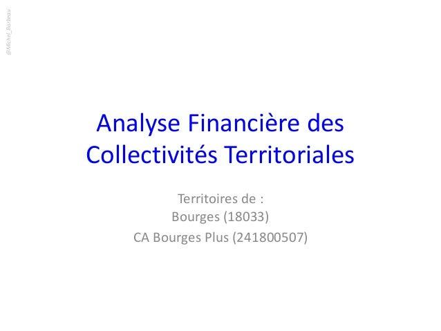 Analyse Financière des  Collectivités Territoriales  Territoires de :  Bourges (18033)  CA Bourges Plus (241800507)  @Mich...