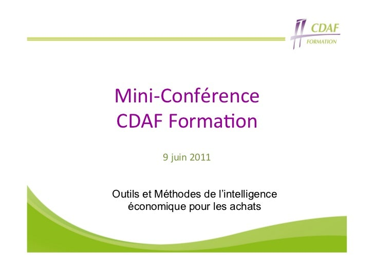 Mini-‐Conférence  CDAF Forma2on            9 juin 2011 Outils et Méthodes de l'intelligence  économique pou...