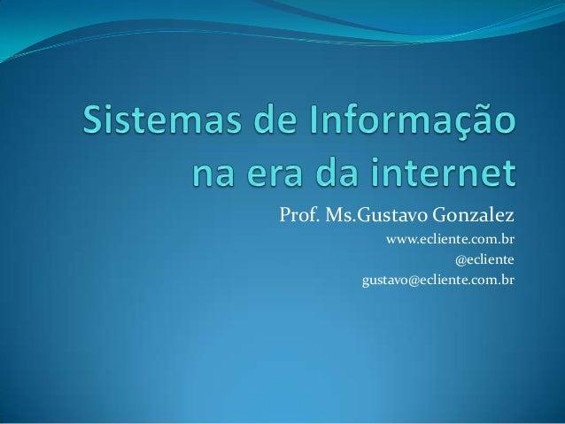 Prof. Ms.Gustavo Gonzalez www.ecliente.com.br @ecliente gustavo@ecliente.com.br