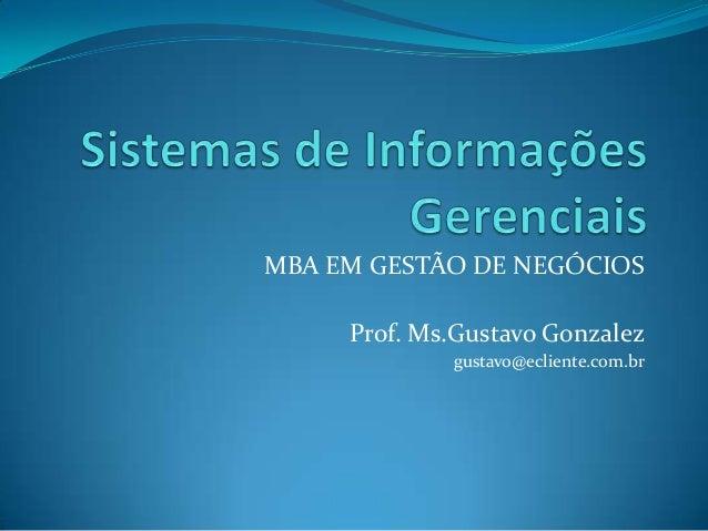 MBA EM GESTÃO DE NEGÓCIOS Prof. Ms.Gustavo Gonzalez gustavo@ecliente.com.br
