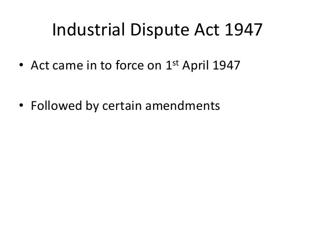 industrial dispute act The industrial disputes act, 1947 in relation to any industrial dispute concerning 4 any industry carried on by or under the authority of.