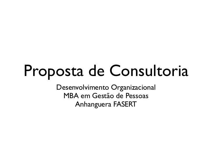 Proposta de Consultoria     Desenvolvimento Organizacional      MBA em Gestão de Pessoas          Anhanguera FASERT