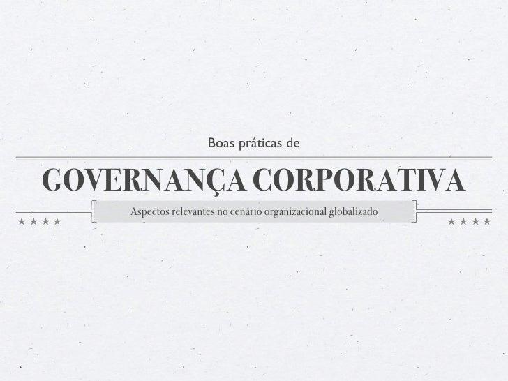 Boas práticas de   GOVERNANÇA CORPORATIVA     Aspectos relevantes no cenário organizacional globalizado