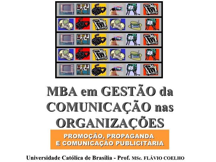 MBA em GESTÃO da COMUNICAÇÃO nas ORGANIZAÇÕES PROMOÇÃO, PROPAGANDA  E COMUNICAÇÃO PUBLICITÁRIA Universidade Católica de Br...